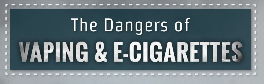 Health Risks of Vaping & Electronic Cigarette Use